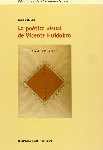 La poetica visual de Vicente Huidobro (Spanish Edition): Rosa Sarabia