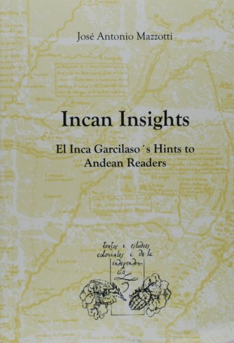 9788484893202: Incan Insights. El Inca Garcilaso´s Hints to Andean Readers. (Translation of: Coros mestizos del Inca Garcilaso. Resonancias andinas. Lima, 1996. Revised and updated.)