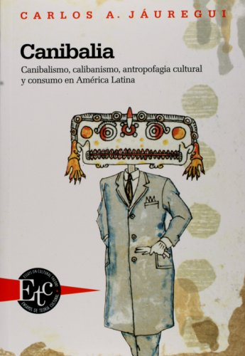 9788484893226: Canibalia. Canibalismo, calibanismo, antropofagia cultural y consumo en América Latina. (Ensayos de teoría cultural)