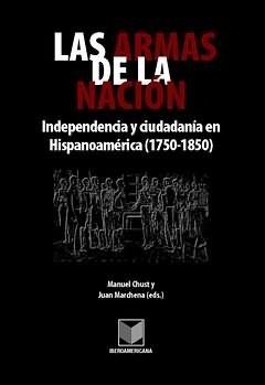 Las armas de la nacion. Independencia y: Manuel Chust