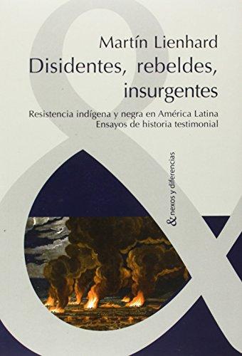 DISIDENTES, REBELDES, INSURGENTES. RESISTENCIA INDIGENA Y NEGRA EN AMERICA LATINA. ENSAYOS DE HISTORIA TESTIMONIAL - LIENHARD, M.