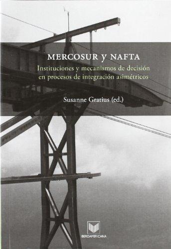 Mercosur y NAFTA. Instituciones y mecanismos de decision en procesos de integracion asimetricos (Spanish Edition) - Susanne Gratius