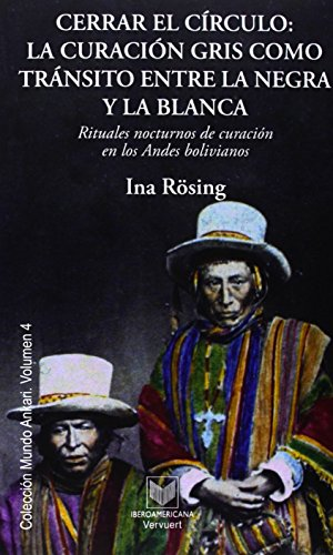 9788484893639: Cerrar el círculo: la curación gris como tránsito entre la negra y la blanca : rituales nocturnos de curación en los Andes bolivianos (Mundo Ankari)