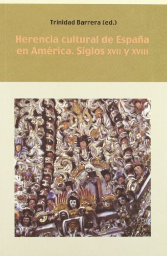 9788484893769: Herencia cultural de España en América. Siglos XVII y XVIII. (Biblioteca Indiana)