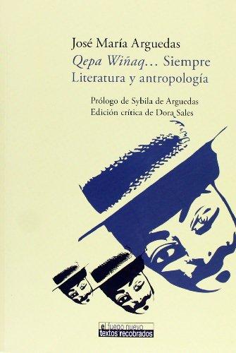 9788484894339: Qepa Winaq... Siempre. Literatura y antropologia. Prologo de Sybila de Arguedas. Edicion critica de Dora Sales (El fuego nuevo: Textos recobrados / The new fire: Recovered Texts) (Spanish Edition)
