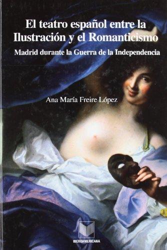 9788484894377: El teatro español entre la Ilustración y el Romanticismo: Madrid durante la Guerra de la Independencia (La cuestión palpitante) (Spanish Edition)