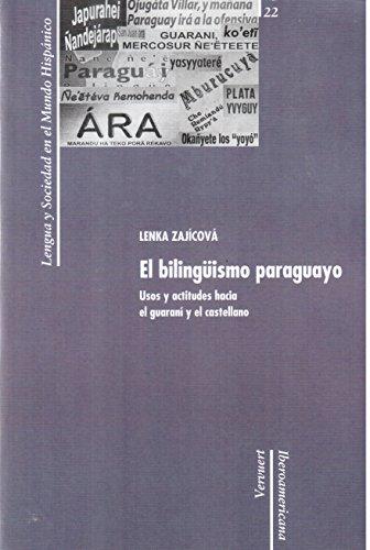 El bilingüismo paraguayo : Usos y actitudes hacia el guaraní y el castellano / ...