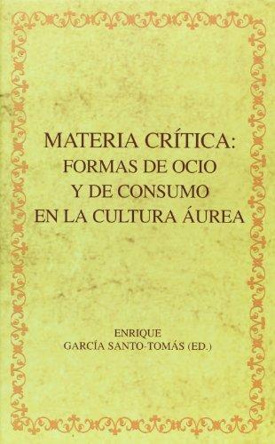 9788484894506: Materia crítica: formas de ocio y de consumo en la cultura áurea. (Biblioteca áurea hispánica)