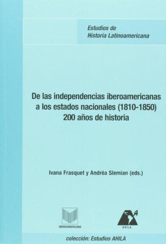 9788484894957: De las independencias iberoamericanas a los estados nacionales (1810 - 1850) 200 anos de historia (Spanish Edition)