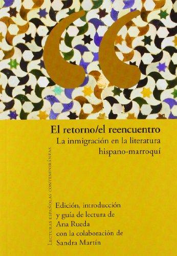 9788484895046: El retorno/el reencuentro. La inmigración en la literatura hispano-marroquí. (Lecturas españolas contemporáneas)