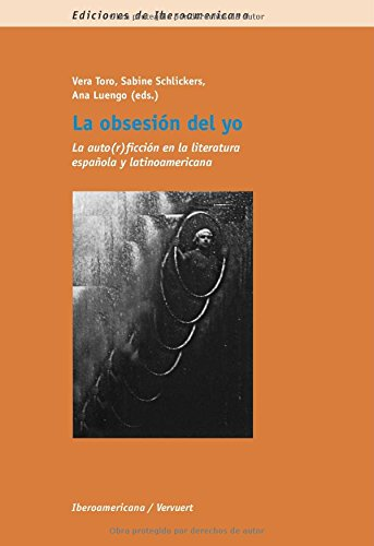 9788484895107: La obsesi�n del yo. La auto(r)icci�n en la literatura espa�ola y latinoamericana. (Ediciones de Iberoamericana, A)