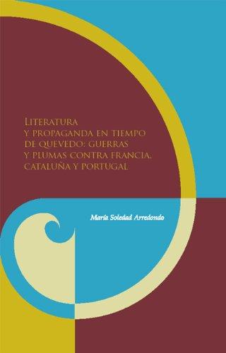 Literatura y propaganda en tiempo de Quevedo (Spanish Edition): Arredondo, Maria Soledad