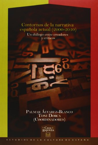 9788484895510: Contornos de la narrativa española actual (2000-2010): un diálogo entre creadores y críticos (La casa de la riqueza)