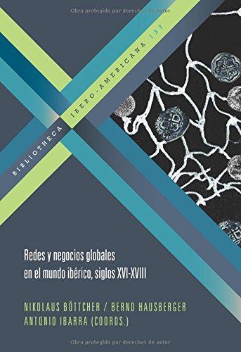 9788484895565: Redes y negocios globales en el mundo iberico, siglos XVI-XVIII (Spanish Edition)