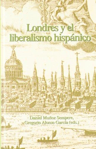Londres y el liberalismo hispánico. (Spanish Edition): Daniel Muñoz Sempere