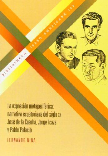 9788484896111: La expresión metaferiférica: narrativa ecuatoriana del siglo XX: José de la Cuadra, Jorge Icaza y Pablo Palacio. (Bibliotheca Ibero-Americana)