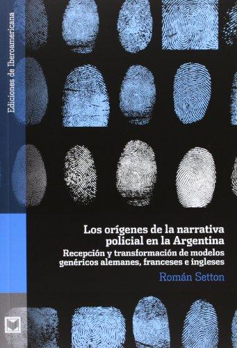 9788484896685: Los orígenes de la narrativa policial en la Argentina: recepción y transformación de modelos genéricos alemanes, franceses e ingleses (Ediciones de ... A, Historia y crítica de la literatura)