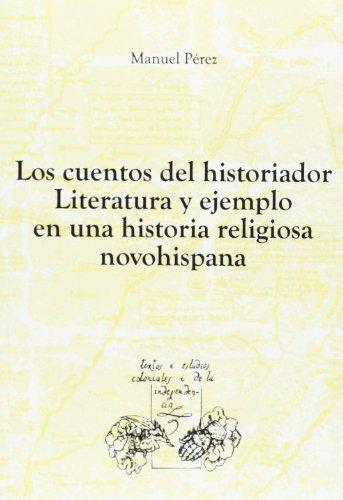9788484896944: Los cuentos del historiador: literatura y ejemplo en una historia religiosa novohispana (Textos y estudios coloniales y de la independencia)