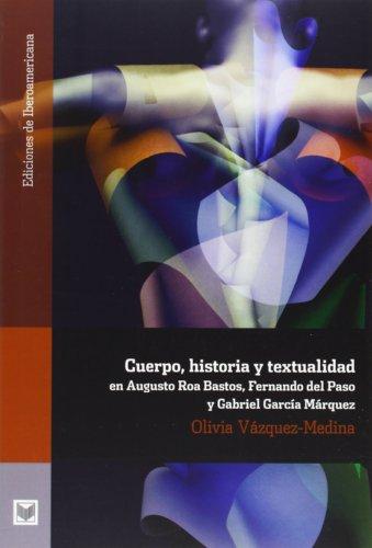 9788484897262: Cuerpo, historia y textualidad en Augusto Roa Bastos, Fernando del Paso y Gabriel García Márquez (Ediciones de Iberoamericana. A, Historia y crítica de la literatura)