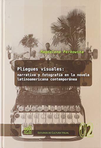 Pliegues visuales: narrativa y fotografía en la novela latinoamericana contemporanea (...