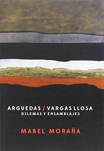 Arguedas / Vargas Llosa. Dilemas y ensamblajes (Spanish Edition): Mabel Morana