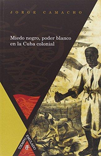 Miedo Negro Poder Blanco En La Cuba Col: Camacho, Jorge