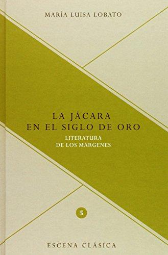 La jácara en el Siglo de Oro : literatura de los márgenes / María Luisa Lobato. - Lobato, María Luisa