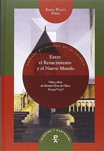 9788484898375: Entre el Renacimiento y el Nuevo Mundo : vida y obras de Hernán Pérez de Oliva (¿1494?-1531) (Spanish Edition)