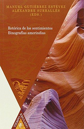 Retórica de los sentimientos : etnografías amerindias / Manuel Gutiérrez ...