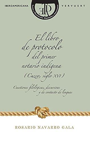 9788484898757: El libro de protocolo del primer notario indígena (Cuzco, siglo XVI) : cuestiones filológicas, discursivas y de contacto de lenguas (Spanish Edition)
