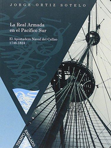 9788484898870: La Real Armada en el Pacífico Sur: el Apostadero Naval del Callao 1746-1824. (Tiempo Emulado. Historia de América y España)