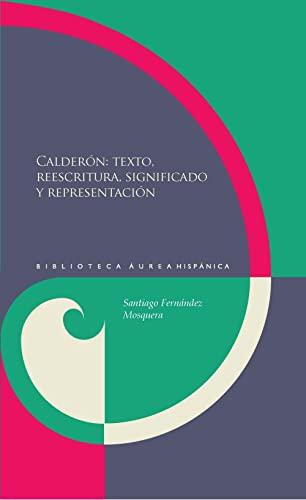 Calderón: texto, reescrituta, significado y representación.: Fernández Mosquera, ...