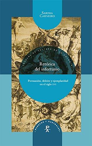 9788484899129: Retórica del infortunio. Persuasión, deleite y ejemplaridad en el siglo XVI. (Spanish Edition)