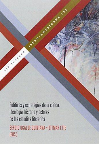 9788484899419: Políticas y estrategias de la crítica : ideología, historia y actores de los estudios literarios / Sergio Ugalde Quintana, Ottmar Ette (eds.) (Spanish Edition)