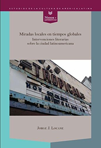9788484899709: Miradas locales en tiempos globales : intervenciones literarias sobre la ciudad latinoamericana / Jorge J. Locane. (Spanish Edition)