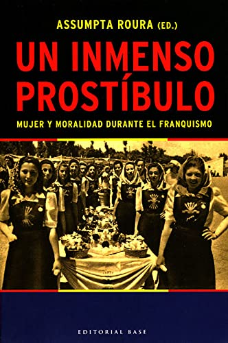 UN INMENSO PROSTIBULO: mujer y moralidad durante el franquismo: ROURA,ASSUMPTA (ed.)