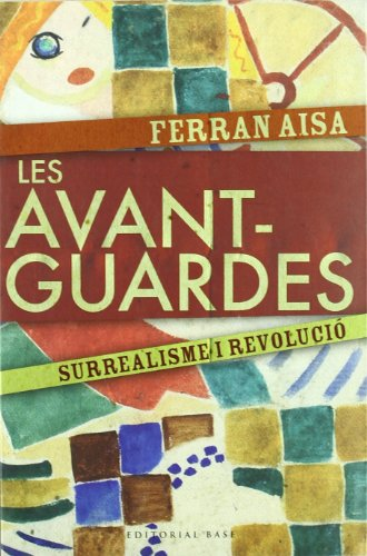 9788485031924: Les avantguardes: Surrealisme i revolució (1914-1939) (Base Històrica)