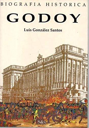 Godoy, principe de la Paz, siervo de la guerra (Retratos de antano) (Spanish Edition): Gonzalez ...
