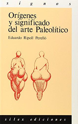Orígenes y significado del arte Paleolítico.: Ripoll Perelló, Eduardo: