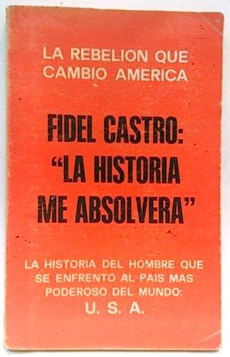 LA HISTORIA ME ABSOLVERA: FIDEL CASTRO RUIZ