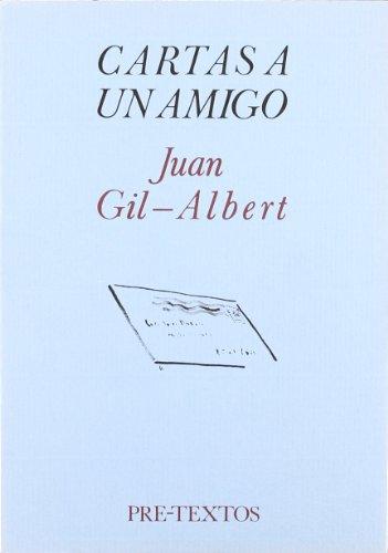 CARTAS A UN AMIGO: Juan Gil-Albert