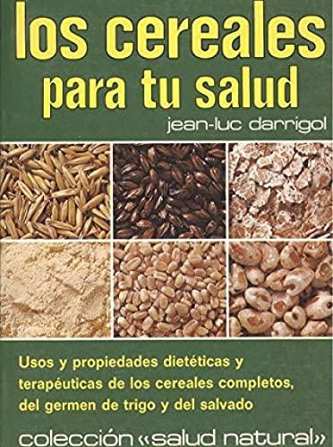 9788485110353: Los cereales para tu salud. Usos y propiedades dietéticas y terapéuticas de los cereales completos.
