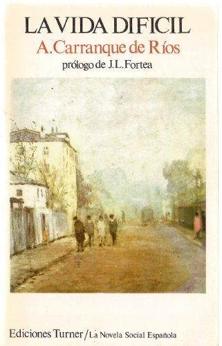 La vida dificil (La Novela social espanola: Carranque de Rios,