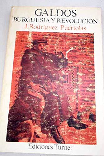 Galdos, burguesia y revolucion (Ediciones Turner ;: Rodriguez-Puertolas, Julio