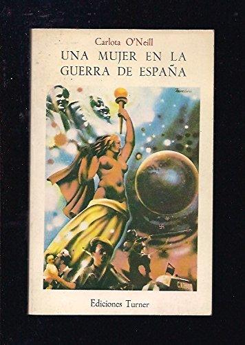 Una mujer en la guerra de Espana (Ediciones Turner ; 34) (Spanish Edition): O'Neill, Carlota