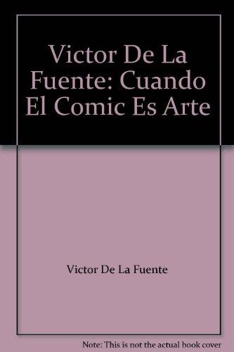 Victor De La Fuente: Cuando El Comic Es Arte: Victor De La Fuente; Richard Corben; Victor Mora; ...