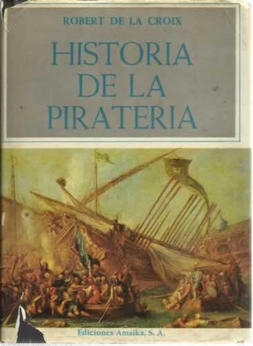 HISTORIA DE LA PIRATERIA: CROIX, ROBERT DE
