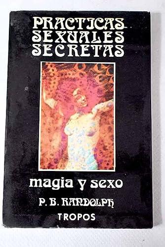 MAGIA Y SEXO. PRÁCTICAS SEXUALES SECRETAS. 1ª: RANDOLPH, P. B
