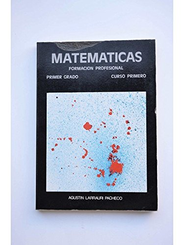 Matemáticas. Primer grado de Formación Profesional. Curso: LARRAURI PACHECO, Agustín