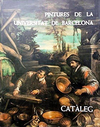 Pintures de la Universitat de Barcelona: Cata?leg (Catalan Edition): Barcelona, Universidad de